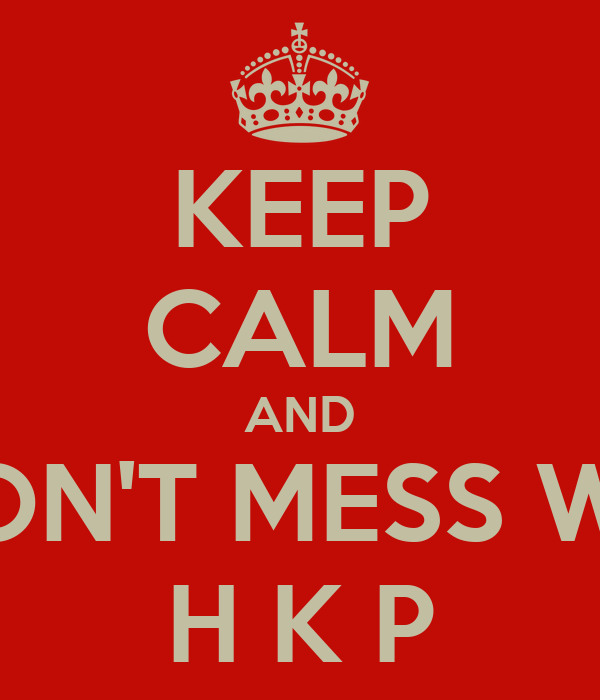 KEEP CALM AND DON'T MESS WIT H K P