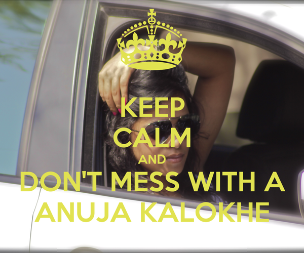 KEEP CALM AND DON'T MESS WITH A ANUJA KALOKHE