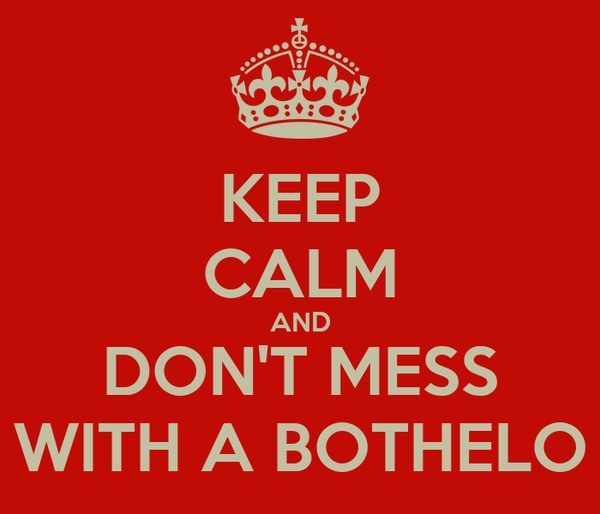 KEEP CALM AND DON'T MESS WITH A BOTHELO