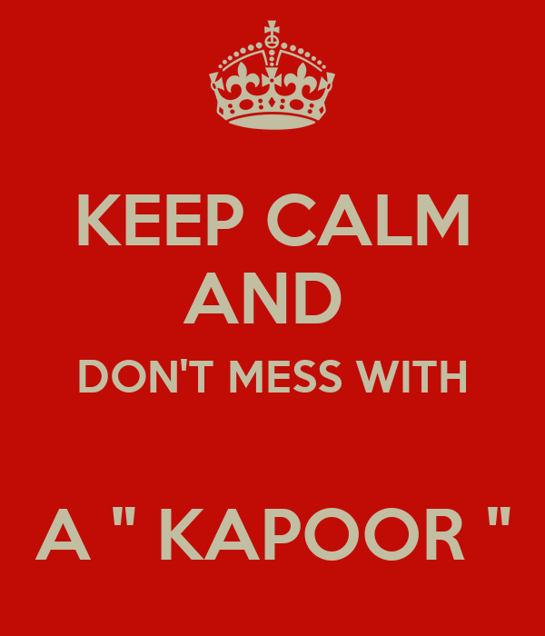 "KEEP CALM AND  DON'T MESS WITH   A "" KAPOOR """