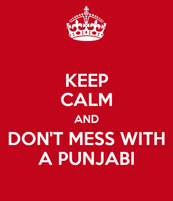 KEEP CALM AND DON'T MESS WITH A PUNJABI