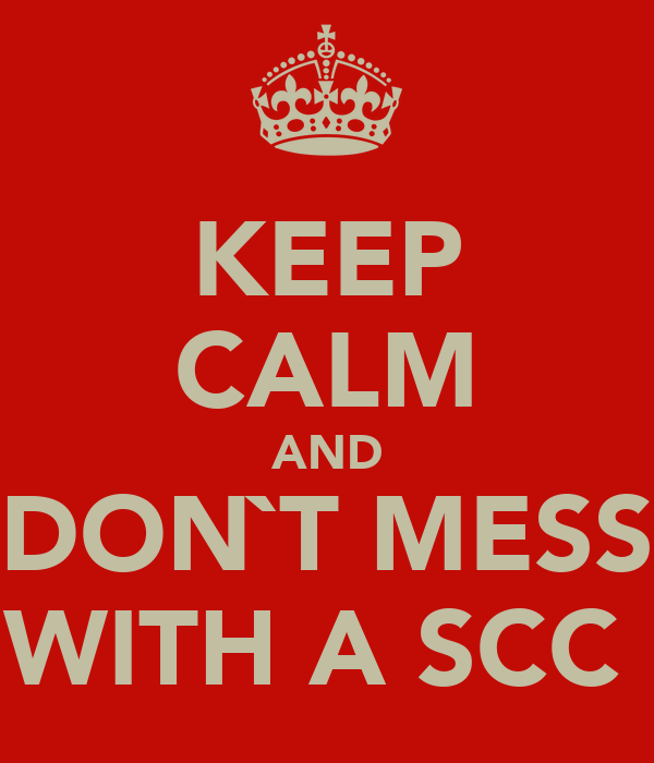 KEEP CALM AND DON`T MESS WITH A SCC