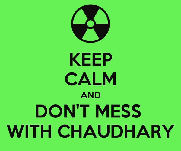 KEEP CALM AND DON'T MESS  WITH CHAUDHARY