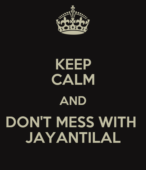 KEEP CALM AND DON'T MESS WITH  JAYANTILAL