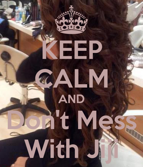 KEEP CALM AND Don't Mess With Jiji