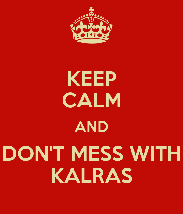 KEEP CALM AND DON'T MESS WITH KALRAS