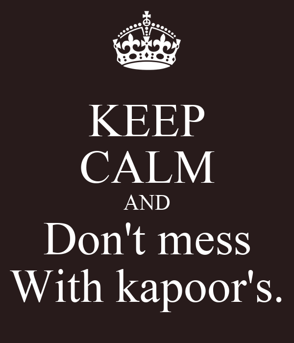 KEEP CALM AND Don't mess With kapoor's.