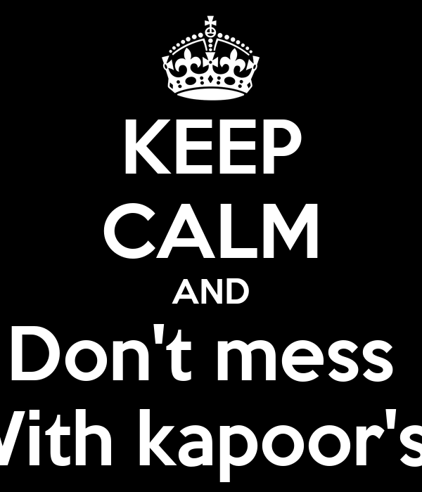 KEEP CALM AND Don't mess  With kapoor's!