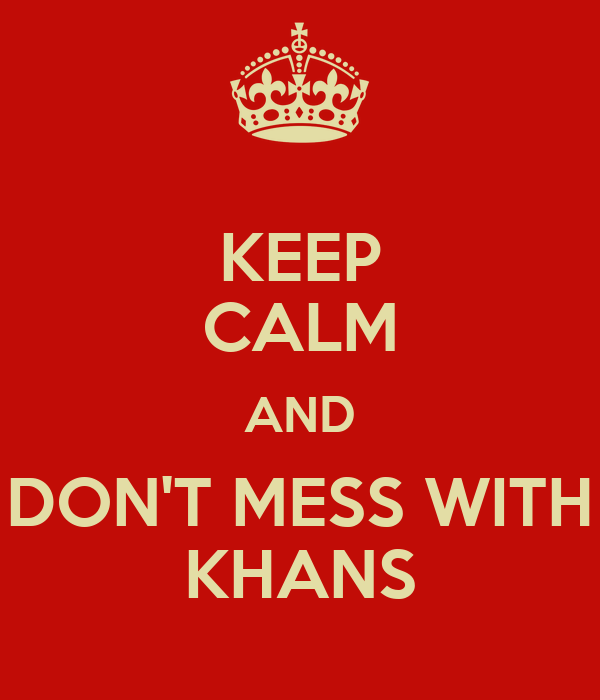 KEEP CALM AND DON'T MESS WITH KHANS