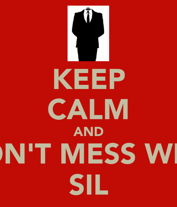 KEEP CALM AND DON'T MESS WITH SIL
