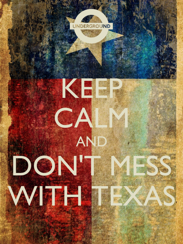 KEEP CALM AND DON'T MESS WITH TEXAS
