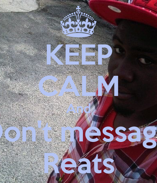 KEEP CALM And Don't message Reats