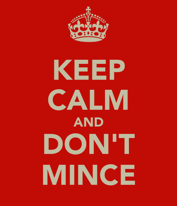 KEEP CALM AND DON'T MINCE