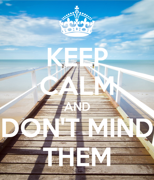 KEEP CALM AND DON'T MIND THEM