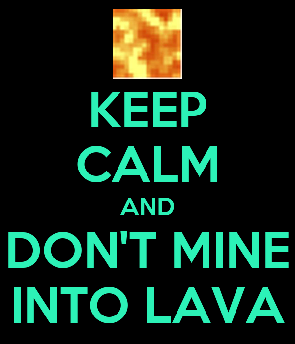 KEEP CALM AND DON'T MINE INTO LAVA