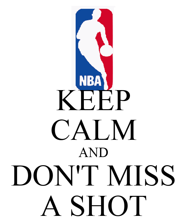 KEEP CALM AND DON'T MISS A SHOT
