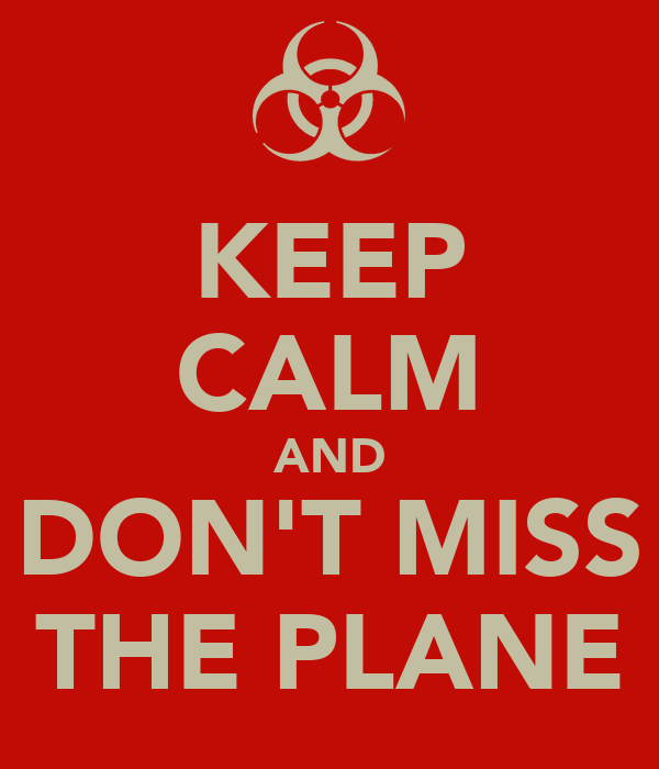 KEEP CALM AND DON'T MISS THE PLANE