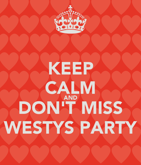 KEEP CALM AND DON'T MISS WESTYS PARTY