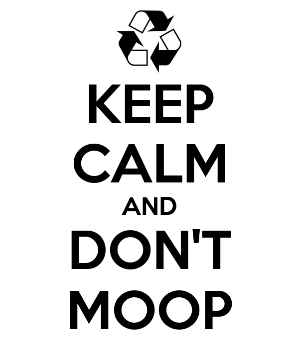 KEEP CALM AND DON'T MOOP