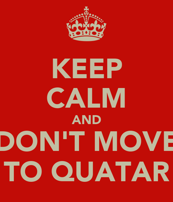 KEEP CALM AND DON'T MOVE TO QUATAR