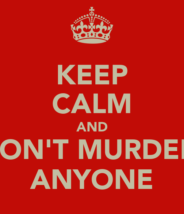 KEEP CALM AND DON'T MURDER  ANYONE