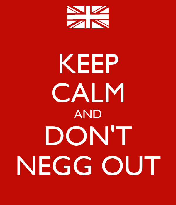KEEP CALM AND DON'T NEGG OUT
