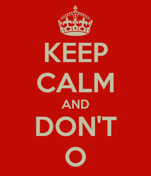 KEEP CALM AND DON'T O
