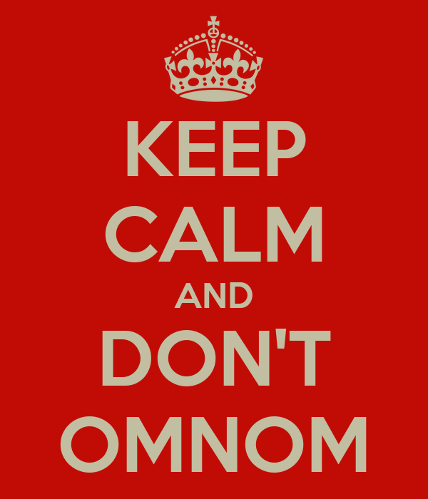 KEEP CALM AND DON'T OMNOM