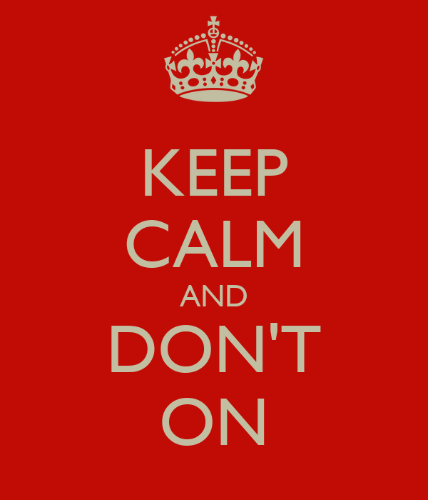 KEEP CALM AND DON'T ON