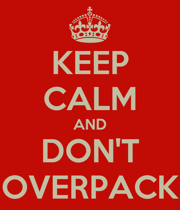 KEEP CALM AND DON'T OVERPACK