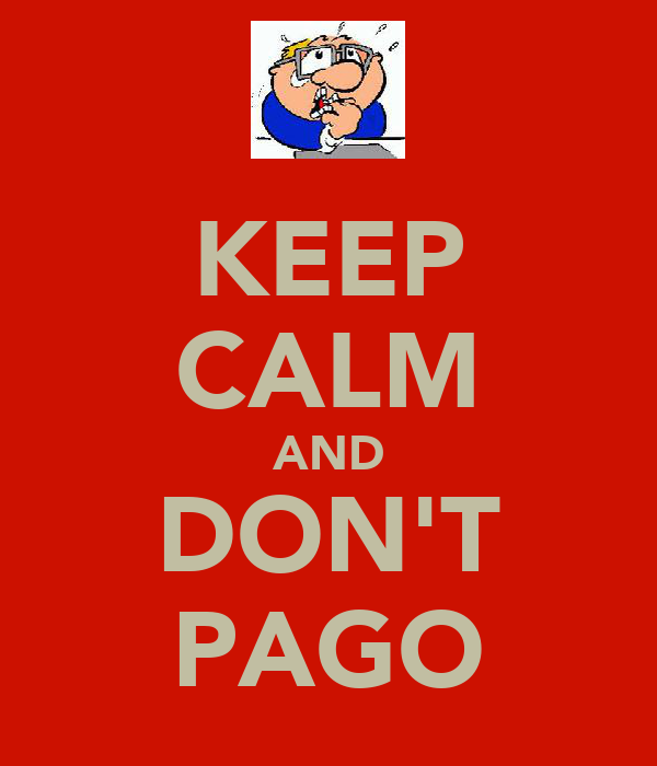 KEEP CALM AND DON'T PAGO