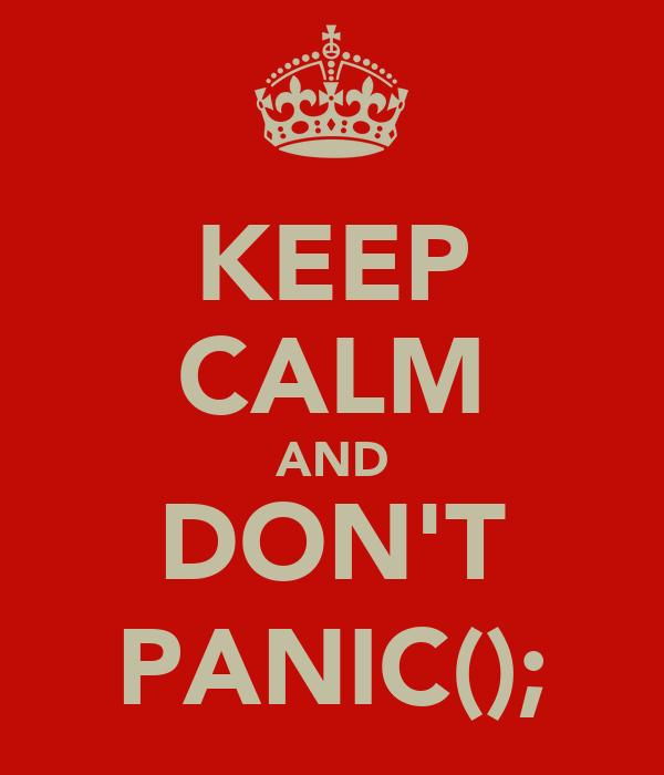 KEEP CALM AND DON'T PANIC();