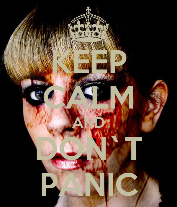 KEEP CALM AND DON`T PANIC
