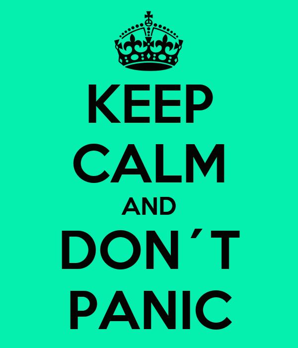 KEEP CALM AND DON´T PANIC