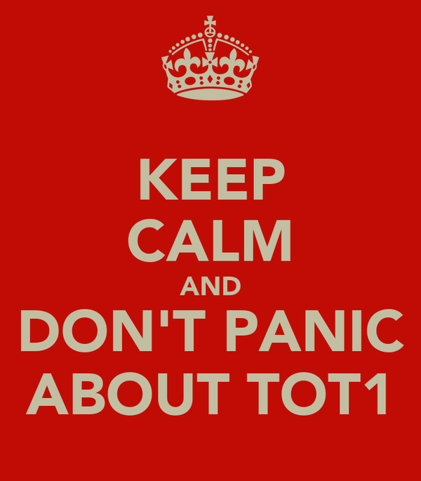 KEEP CALM AND DON'T PANIC ABOUT TOT1