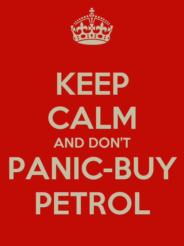 KEEP CALM AND DON'T PANIC-BUY PETROL