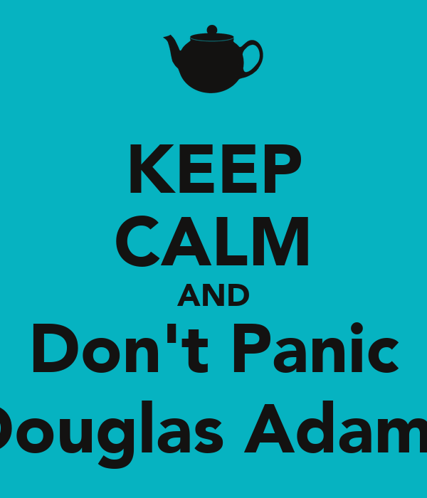 KEEP CALM AND Don't Panic (Douglas Adams)