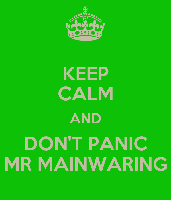 KEEP CALM AND DON'T PANIC MR MAINWARING