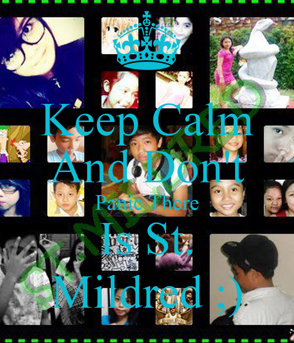 Keep Calm And Don't Panic There Is St. Mildred ;)
