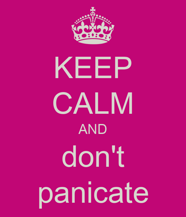 KEEP CALM AND don't panicate