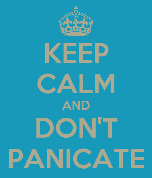 KEEP CALM AND DON'T PANICATE