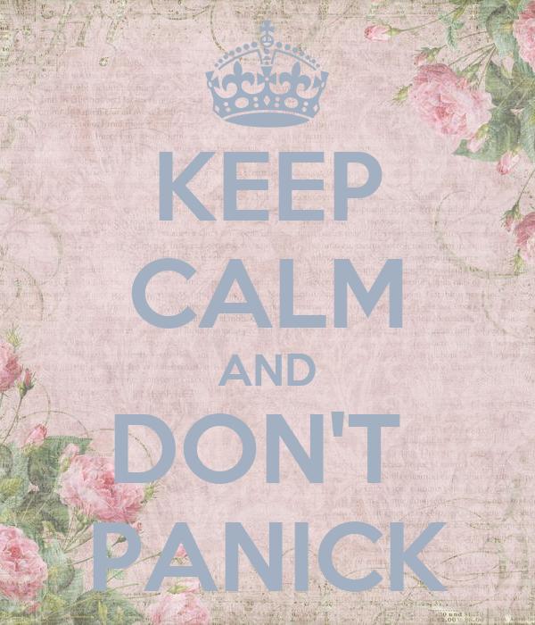 KEEP CALM AND DON'T  PANICK
