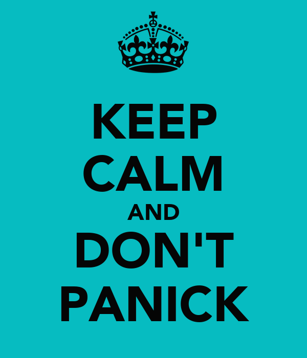 KEEP CALM AND DON'T PANICK