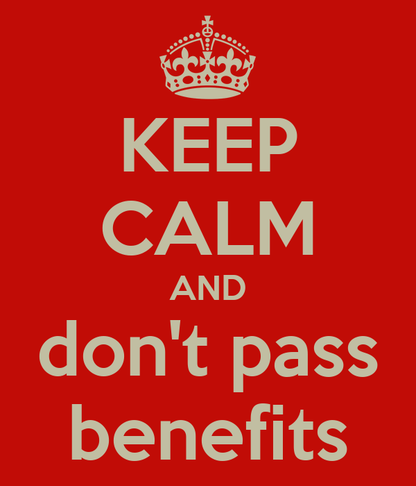 KEEP CALM AND don't pass benefits