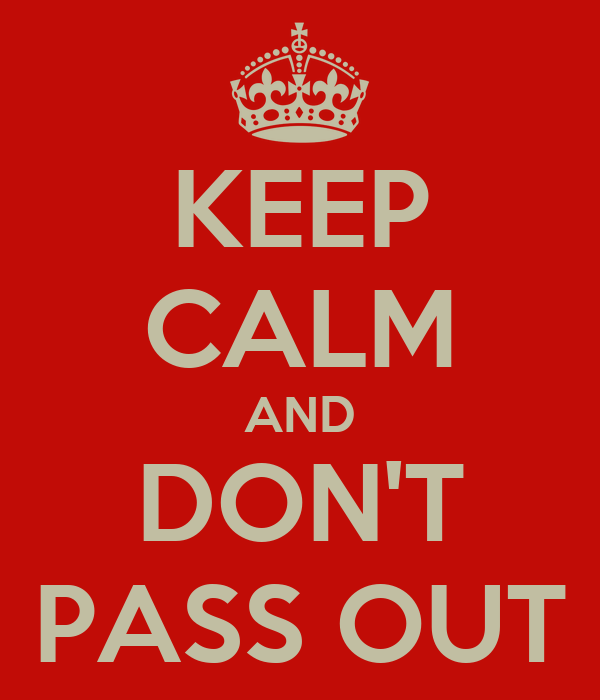KEEP CALM AND DON'T PASS OUT