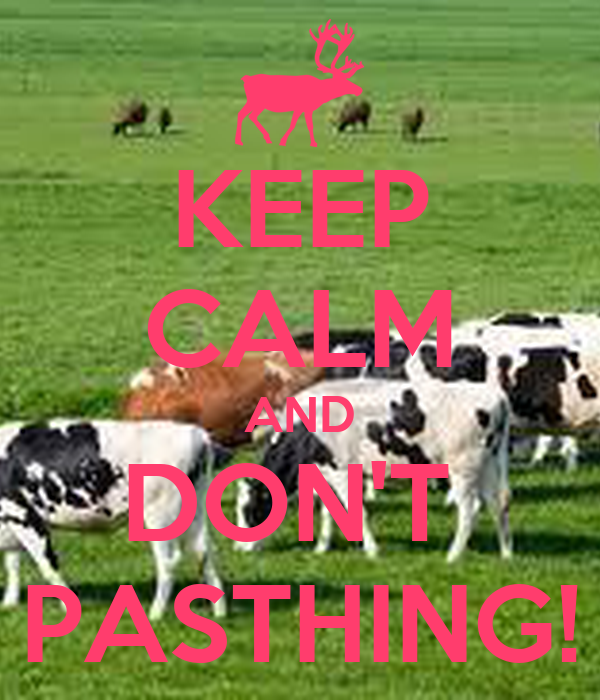 KEEP CALM AND DON'T  PASTHING!