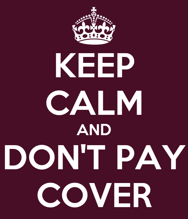KEEP CALM AND DON'T PAY COVER