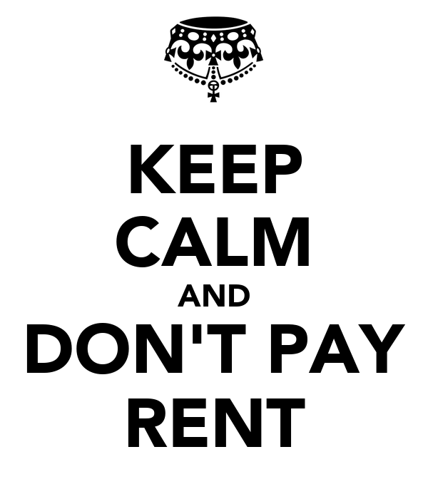 KEEP CALM AND DON'T PAY RENT
