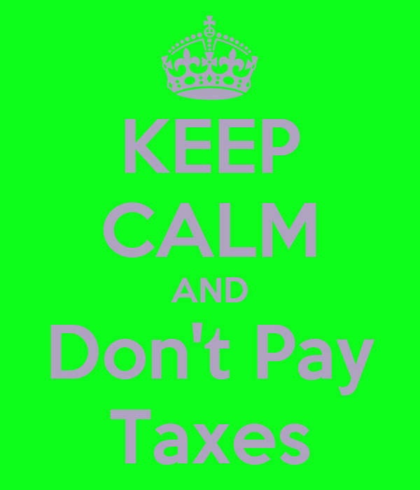 KEEP CALM AND Don't Pay Taxes