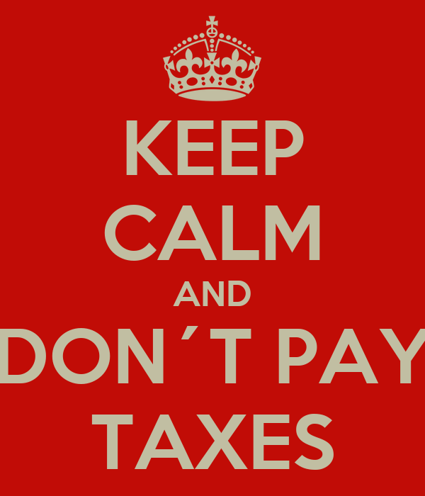 KEEP CALM AND DON´T PAY TAXES